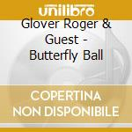 Glover Roger & Guest - Butterfly Ball cd musicale