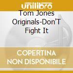 Various - Tom Jones Originals-Don'T Fight It cd musicale