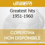 Greatest hits 1951-1960 cd musicale