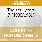 The soul years 7 (1980/1981) cd musicale