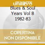 Blues & Soul Years Vol 8 1982-83 cd musicale