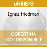 Ignaz friedman cd musicale di Artisti Vari
