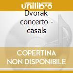 Dvorak concerto - casals cd musicale di Artisti Vari