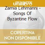 ZAMIA LEHMANNI - SONGS OF BYZANTINE FLOW  cd musicale di SPK