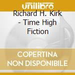 TIME HIGH FICTION                         cd musicale di KIRK RICHARD H.