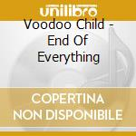 THE END OF EVERYTHING                     cd musicale di VOODOO CHILD