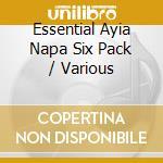 Various - Essential Ayia Napa Six Pack cd musicale