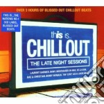 This Is Chillout: The Late Night Sessions cd musicale di ARTISTI VARI
