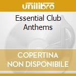 Various - Essential Club Anthems cd musicale