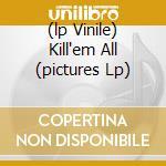 (LP VINILE) KILL'EM ALL (PICTURES LP) lp vinile di METALLICA