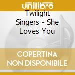 Twilight Singers - She Loves You cd musicale di Singers Twilight