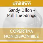 Sandy Dillon - Pull The Strings cd musicale di Sandy Dillon