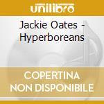 Jackie Oates - Hyperboreans cd musicale di Jackie Oates