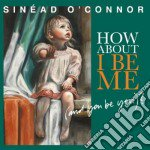 (LP VINILE) How about i be me (and you be) lp vinile di Sinead o connor