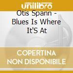 Otis Spann - Blues Is Where It'S At cd musicale di OTIS SPANN