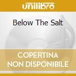 BELOW THE SALT cd musicale di STEELEYE SPAN