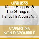 Merle Haggard & The Strangers - His 30Th Album/A Working cd musicale di HAGGARD MERLE