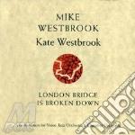 Mike Westbrook & Kate Westbrook - London Bridge Is Broken cd musicale di WESTBROOK MIKE & KAT