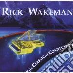 Rick Wakeman - Classical Connection cd musicale di RICK WAKEMAN