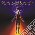 Rick Wakeman - Preludes To A Century cd musicale di Rick Wakeman