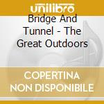 Bridge And Tunnel - The Great Outdoors cd musicale
