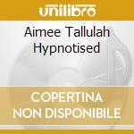 AIMEE TALLULAH HYPNOTISED cd musicale di EMPEROR MACHINE