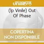 (LP VINILE) OUT OF PHASE lp vinile di OSCILLATION
