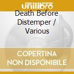Death Before Distemper cd musicale di Artisti Vari