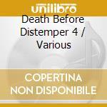 Death Before Distemper 4 cd musicale di Artisti Vari