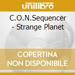 C.O.N. Sequencer - Strange Planet cd musicale di Sequencer C.o.n.