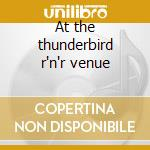 At the thunderbird r'n'r venue cd musicale di Higham Darrel