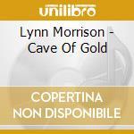 Lynn Morrison - Cave Of Gold cd musicale di MORRISON LYNN