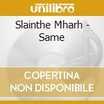 Slainthe Mharh - Same cd musicale di MHARH SLAINTHE