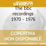 The bbc recordings 1970 - 1976 cd musicale
