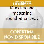 Mandies and mescaline round at uncle har cd musicale