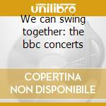 We can swing together: the bbc concerts cd musicale