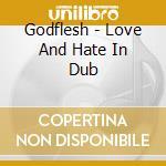 SONGS OF LOVE & HATE IN D cd musicale di GODFLESH