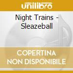 Night Trains - Sleazeball cd musicale di Trains Night