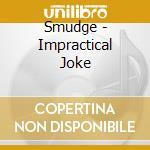 Smudge - Impractical Joke cd musicale di Smudge