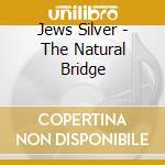 Jews Silver - The Natural Bridge cd musicale di Jews Silver