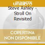 Steve Ashley - Stroll On Revisited cd musicale