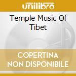 TEMPLE MUSIC OF TIBET cd musicale di AA.VV.