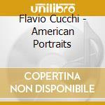 Flavio Cucchi - American Portraits cd musicale di Flavio Cucchi