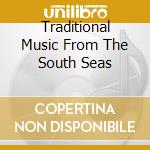 TRADITIONAL MUSIC FROM THE SOUTH SEAS cd musicale di Vaka Te