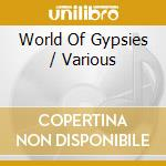 WORLD OF GYPSIES cd musicale di Artisti Vari