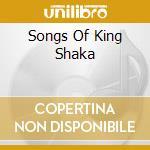 SONGS OF KING SHAKA cd musicale di Zulu Shaka