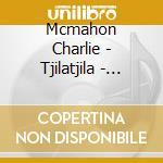 Mcmahon Charlie - Tjilatjila - Didjeridu Vibrations cd musicale di Charlie Mcmahon