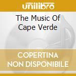 THE MUSIC OF CAPE VERDE cd musicale di ARTISTI VARI