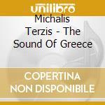 Terzis Michalis - The Sound Of Greece cd musicale di Michalis Terzis