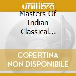 MASTERS OF INDIAN CLASSICAL MUSIC cd musicale di ARTISTI VARI